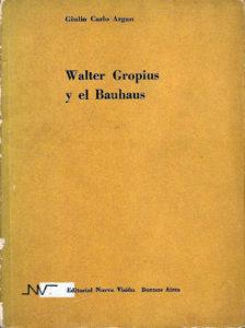 Fig. 3: Copertina del volume di Giulio Carlo Argan: Walter Gropius y el Bauhaus, Buenos Aires: Ediciones Nueva Visión 1957